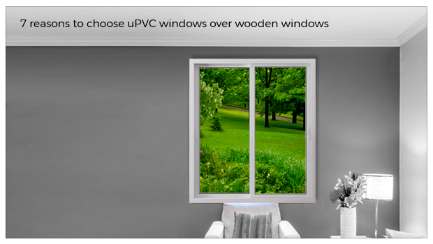 7 reasons to choose uPVC windows over wooden windows